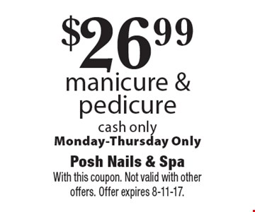 $26.99 manicure & pedicure. Cash only. Monday-Thursday only. With this coupon. Not valid with other offers. Offer expires 8-11-17.
