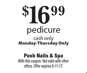 $16.99 pedicure. Cash only. Monday-Thursday only. With this coupon. Not valid with other offers. Offer expires 8-11-17.