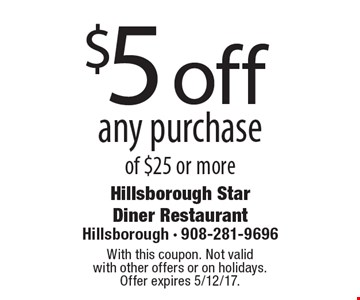 $5 off any purchase of $25 or more. With this coupon. Not valid with other offers or on holidays. Offer expires 5/12/17.