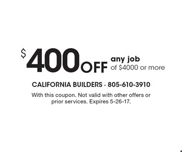 $400 Off any job of $4000 or more. With this coupon. Not valid with other offers or prior services. Expires 5-26-17.