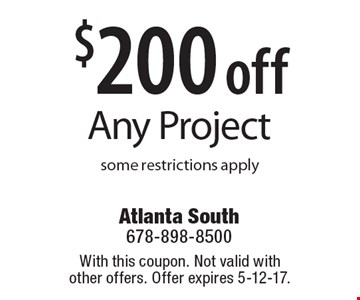 $200 off Any Project some restrictions apply. With this coupon. Not valid with other offers. Offer expires 5-12-17.