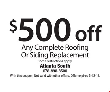 $500 off Any Complete Roofing Or Siding Replacement some restrictions apply. With this coupon. Not valid with other offers. Offer expires 5-12-17.