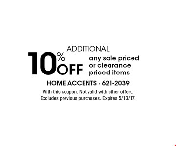 ADDITIONAL 10% Off any sale priced or clearance priced items. With this coupon. Not valid with other offers. Excludes previous purchases. Expires 5/13/17.