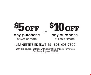 $5 Off any purchase of $25 or more. $10 Off any purchase of $50 or more. . With this coupon. Not valid with other offers or Local Flavor Deal Certificate. Expires 5/19/17.