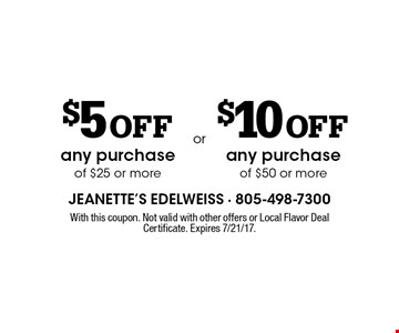 $5 off any purchase of $25 or more. $10 off any purchase of $50 or more. With this coupon. Not valid with other offers or Local Flavor Deal Certificate. Expires 7/21/17.