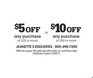 $5 Off any purchase of $25 or more OR $10 Off any purchase of $50 or more. With this coupon. Not valid with other offers or Local Flavor Deal Certificate. Expires 10/20/17.