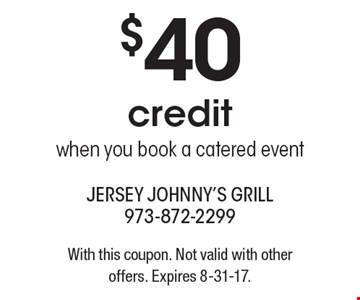 $40 credit when you book a catered event. With this coupon. Not valid with other offers. Expires 8-31-17.