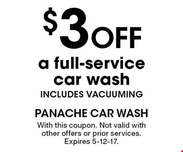 $3 off a full-service car wash - includes vacuuming. With this coupon. Not valid with other offers or prior services. Expires 5-12-17.