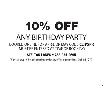 10% OFF any birthday party booked online for APRIL or MAY code CLIPspr must be entered at time of booking. With this coupon. Not to be combined with any offers or promotions. Expires 5-12-17