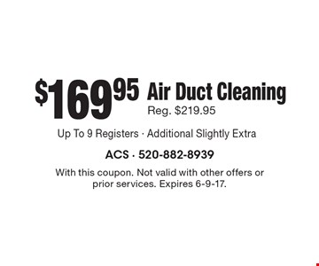 $169.95 Air Duct Cleaning Reg. $219.95. With this coupon. Not valid with other offers or prior services. Expires 6-9-17.
