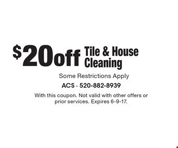 $20off Tile & House Cleaning. With this coupon. Not valid with other offers or prior services. Expires 6-9-17.