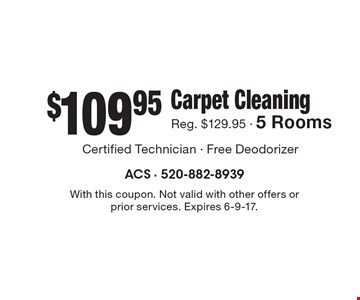 $109.95 Carpet Cleaning Reg. $129.95 - 5 Rooms. With this coupon. Not valid with other offers or prior services. Expires 6-9-17.