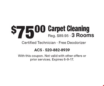$75.00 Carpet Cleaning Reg. $89.95 - 3 Rooms. With this coupon. Not valid with other offers or prior services. Expires 6-9-17.