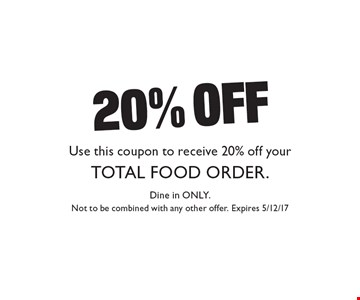 20% off total food order. Use this coupon to receive 20% off your total food order. Dine in only. Not to be combined with any other offer. Expires 5/12/17