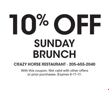 10% OFF SUNDAY BRUNCH. With this coupon. Not valid with other offers or prior purchases. Expires 6-11-17.
