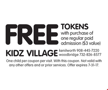 FREE TOKENS with purchase ofone regular paid admission ($3 value). One child per coupon per visit. With this coupon. Not valid with any other offers and or prior services. Offer expires 7-31-17.