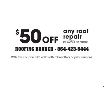 $50 Off any roof repair of $250 or more. With this coupon. Not valid with other offers or prior services.