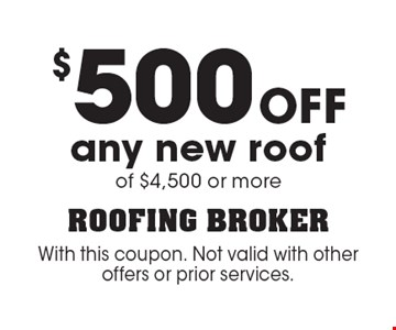 $500 Off any new roof of $4,500 or more. With this coupon. Not valid with other offers or prior services.
