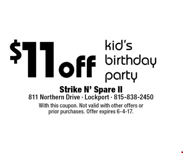 $11off kid's birthday party. With this coupon. Not valid with other offers or prior purchases. Offer expires 6-4-17.