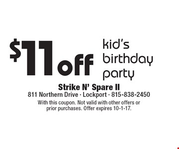 $11off kid's birthday party. With this coupon. Not valid with other offers or  prior purchases. Offer expires 10-1-17.