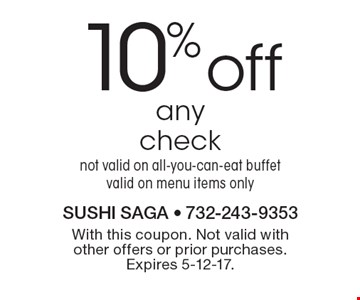 10% off any check. Not valid on all-you-can-eat buffet. Valid on menu items only. With this coupon. Not valid with other offers or prior purchases. Expires 5-12-17.