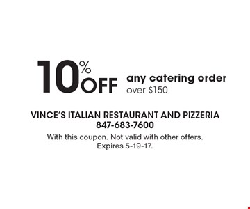 10% Off any catering order over $150. With this coupon. Not valid with other offers. Expires 5-19-17.