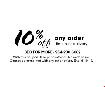 10% off any order. Dine in or delivery. With this coupon. One per customer. no cash value. Cannot be combined with any other offers. Exp. 5-19-17.