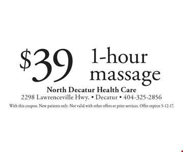 $39 1-hour massage. With this coupon. New patients only. Not valid with other offers or prior services. Offer expires 5-12-17.
