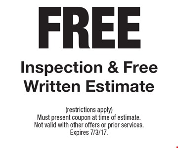 Free inspection & free written estimate. (restrictions apply) Must present coupon at time of estimate. Not valid with other offers or prior services.Expires 7/3/17.
