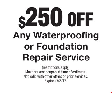 $250 Off Any Waterproofing or FoundationRepair Service. (restrictions apply)Must present coupon at time of estimate.Not valid with other offers or prior services.Expires 7/3/17.
