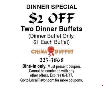 $2 OFF Two Dinner Buffets (Dinner Buffet Only, $1 Each Buffet) Dinner special. Dine-in only. Must present coupon. Cannot be combined with any other offers. Expires 8/4/17. Go to LocalFlavor.com for more coupons.