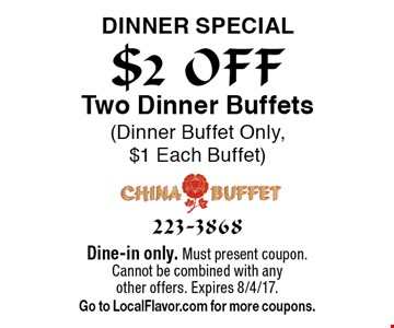 $2 OFF Dinner special Two Dinner Buffets (Dinner Buffet Only, $1 Each Buffet). Dine-in only. Must present coupon. Cannot be combined with any other offers. Expires 8/4/17. Go to LocalFlavor.com for more coupons.
