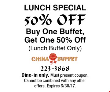 50% OFF Lunch special. Buy One Buffet, Get One 50% Off (Lunch Buffet Only). Dine-in only. Must present coupon. Cannot be combined with any other offers. Expires 6/30/17.