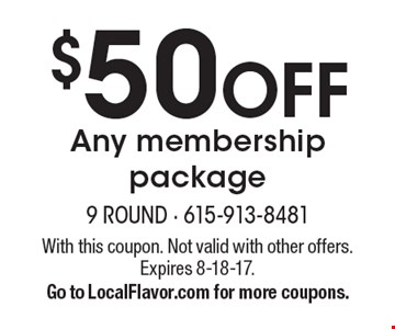 $50 OFF Any membership package. With this coupon. Not valid with other offers. Expires 8-18-17. Go to LocalFlavor.com for more coupons.