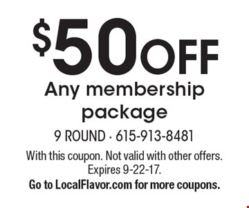 $50 OFF Any membership package. With this coupon. Not valid with other offers. Expires 9-22-17. Go to LocalFlavor.com for more coupons.