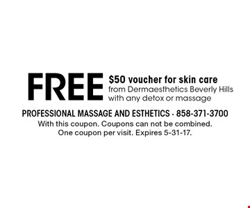 Free $50 voucher for skin care from Dermaesthetics Beverly Hills with any detox or massage. With this coupon. Coupons can not be combined. One coupon per visit. Expires 5-31-17.