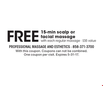 Free 15-min scalp or facial massage with each regular massage, $35 value. With this coupon. Coupons can not be combined. One coupon per visit. Expires 5-31-17.