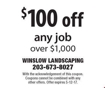 $100 off any job over $1,000. With the acknowledgement of this coupon. Coupons cannot be combined with any other offers. Offer expires 5-12-17.