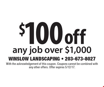 $100 off any job over $1,000. With the acknowledgement of this coupon. Coupons cannot be combined with any other offers. Offer expires 5/12/17.