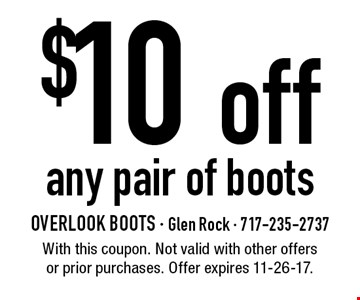 $10 off any pair of boots. With this coupon. Not valid with other offers or prior purchases. Offer expires 11-26-17.