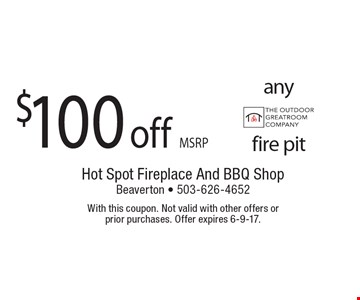 $100 off MSRP any Outdoor Great Room fire pit. With this coupon. Not valid with other offers or prior purchases. Offer expires 6-9-17.