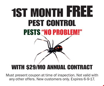 1st month free pest control with $29/mo annual contract. Must present coupon at time of inspection. Not valid with any other offers. New customers only. Expires 6-9-17.