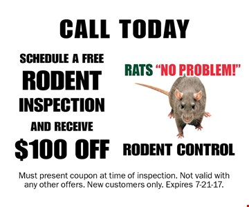 $100 OFF RODENT CONTROL SCHEDULE A FREE RODENT INSPECTION AND RECEIVE CALL TODAY. Must present coupon at time of inspection. Not valid with any other offers. New customers only. Expires 7-21-17.