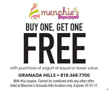 Buy One, Get One - FREE yogurt with purchase of yogurt of equal or lesser value. With this coupon. Cannot be combined with any other offer. Valid at Menchie's Granada Hills location only. Expires 10-31-17.