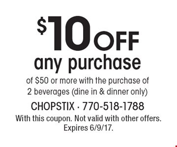 $10 off any purchase of $50 or more with the purchase of 2 beverages (dine in & dinner only). With this coupon. Not valid with other offers. Expires 6/9/17.