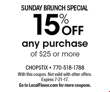Sunday Brunch Special - 15% OFF any purchase of $25 or more. With this coupon. Not valid with other offers. Expires 7-21-17. Go to LocalFlavor.com for more coupons.