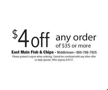 $4 off any order of $35 or more. Please present coupon when ordering. Cannot be combined with any other offer or daily special. Offer expires 8/4/17.