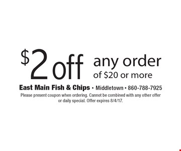 $2 off any order of $20 or more. Please present coupon when ordering. Cannot be combined with any other offer or daily special. Offer expires 8/4/17.