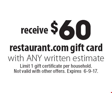 receive $60 restaurant.com gift card with ANY written estimate. Limit 1 gift certificate per household.Not valid with other offers. Expires6-9-17.