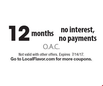 No interest, no payments for 12 months. O.A.C. Not valid with other offers. Expires7/14/17. Go to LocalFlavor.com for more coupons.